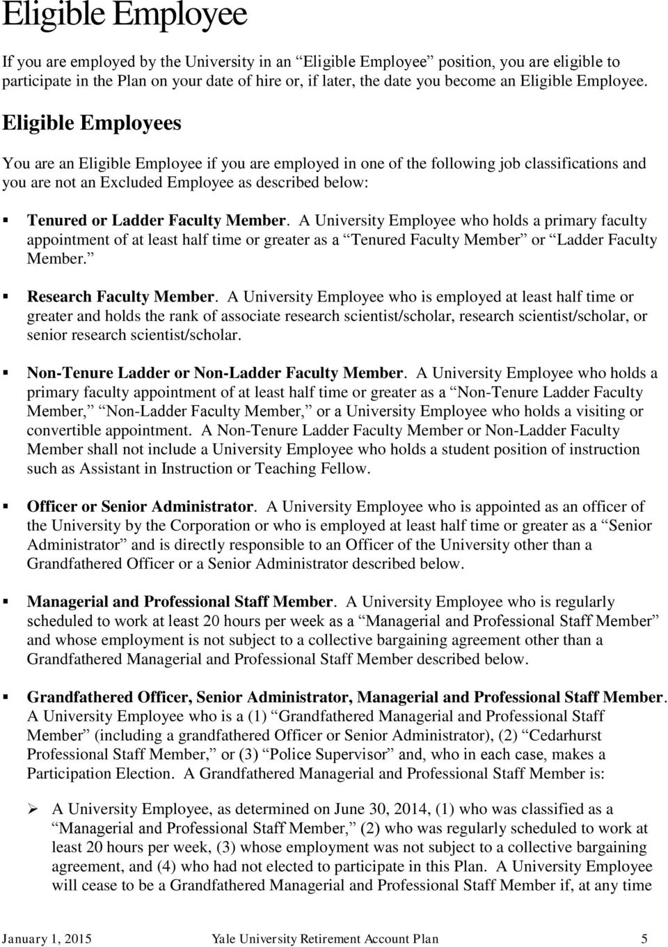 Eligible Employees You are an Eligible Employee if you are employed in one of the following job classifications and you are not an Excluded Employee as described below: Tenured or Ladder Faculty