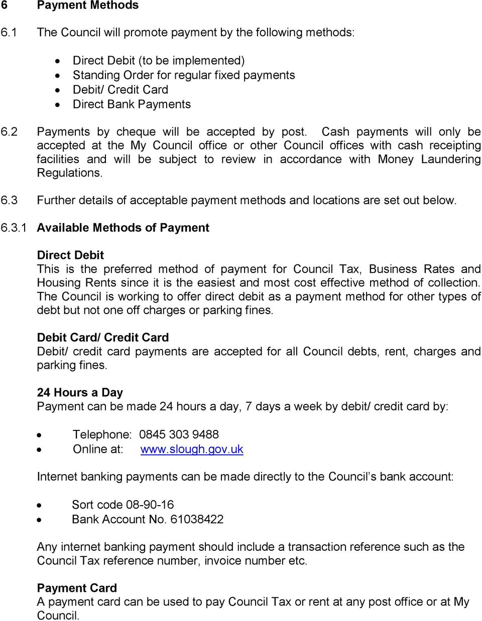 Cash payments will only be accepted at the My Council office or other Council offices with cash receipting facilities and will be subject to review in accordance with Money Laundering Regulations. 6.
