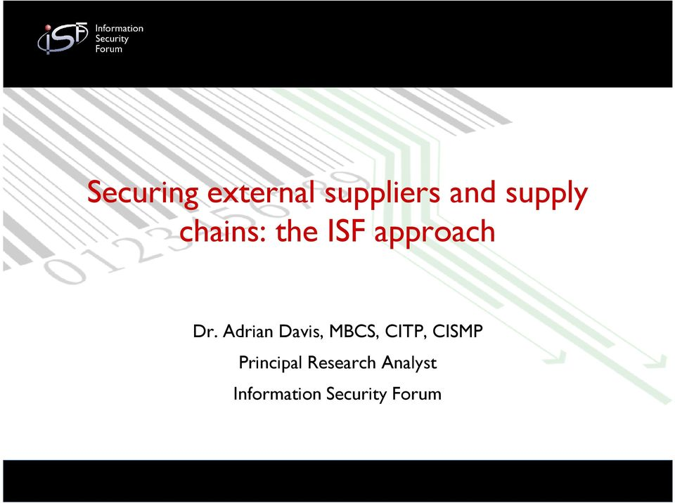 Securing external suppliers and supply chains: the ISF