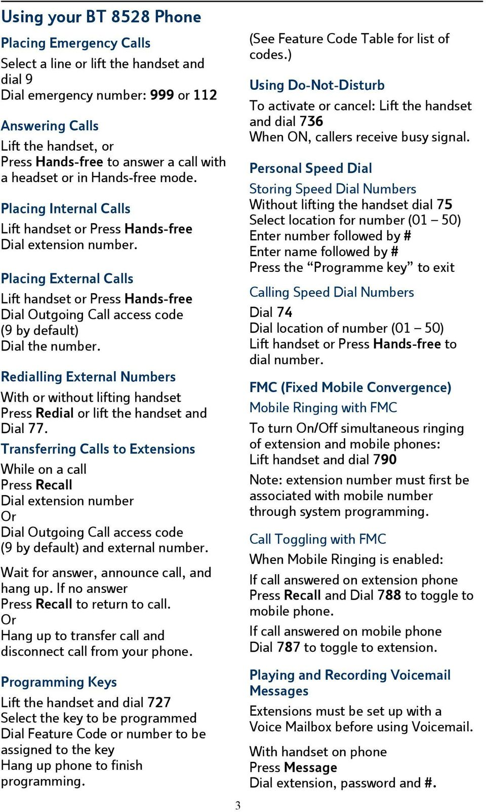 Placing External Calls Lift handset or Press Hands-free Dial Outgoing Call access code (9 by default) Dial the number.