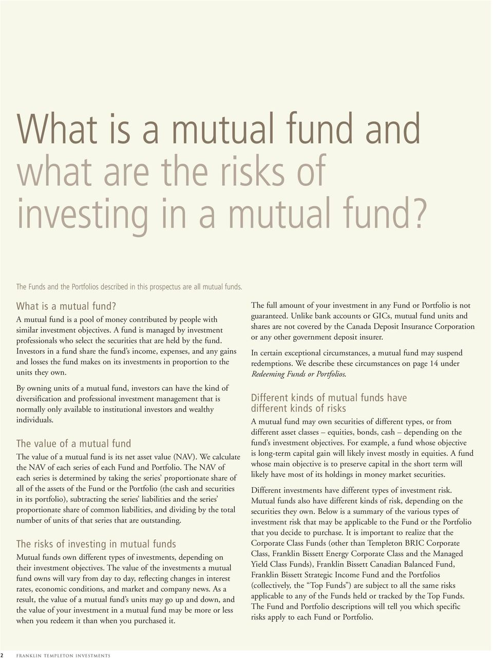 Investors in a fund share the fund s income, expenses, and any gains and losses the fund makes on its investments in proportion to the units they own.