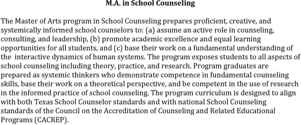 human systems. The program exposes students to all aspects of school counseling including theory, practice, and research.