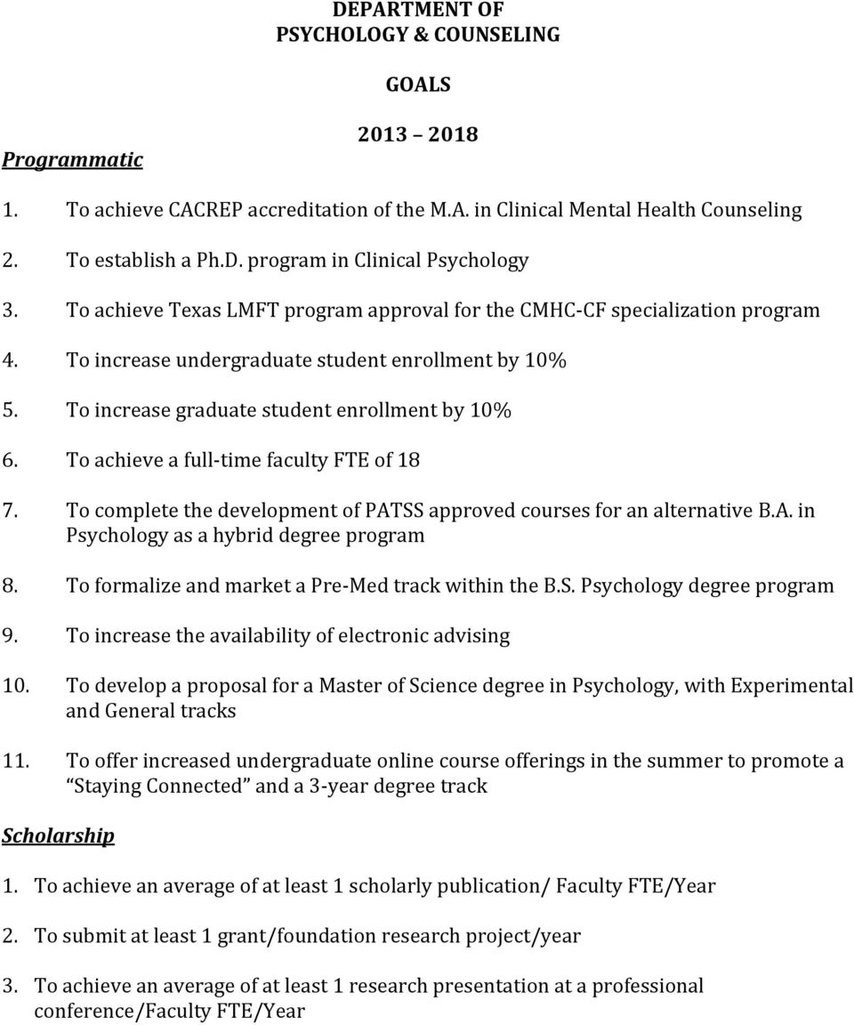 To achieve a full-time faculty FTE of 18 7. To complete the development of PATSS approved courses for an alternative B.A. in Psychology as a hybrid degree program 8.