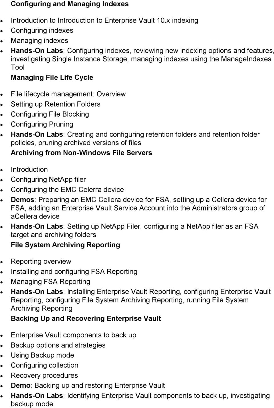 ManageIndexes Tool Managing File Life Cycle File lifecycle management: Overview Setting up Retention Folders Configuring File Blocking Configuring Pruning Hands-On Labs: Creating and configuring