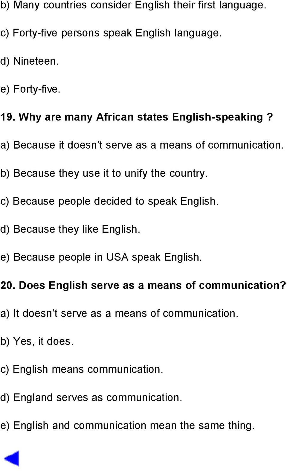 c) Because people decided to speak English. d) Because they like English. e) Because people in USA speak English. 20.