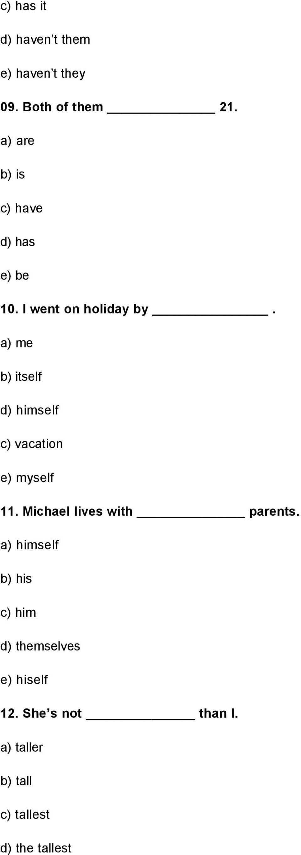 a) me b) itself d) himself c) vacation e) myself 11. Michael lives with parents.