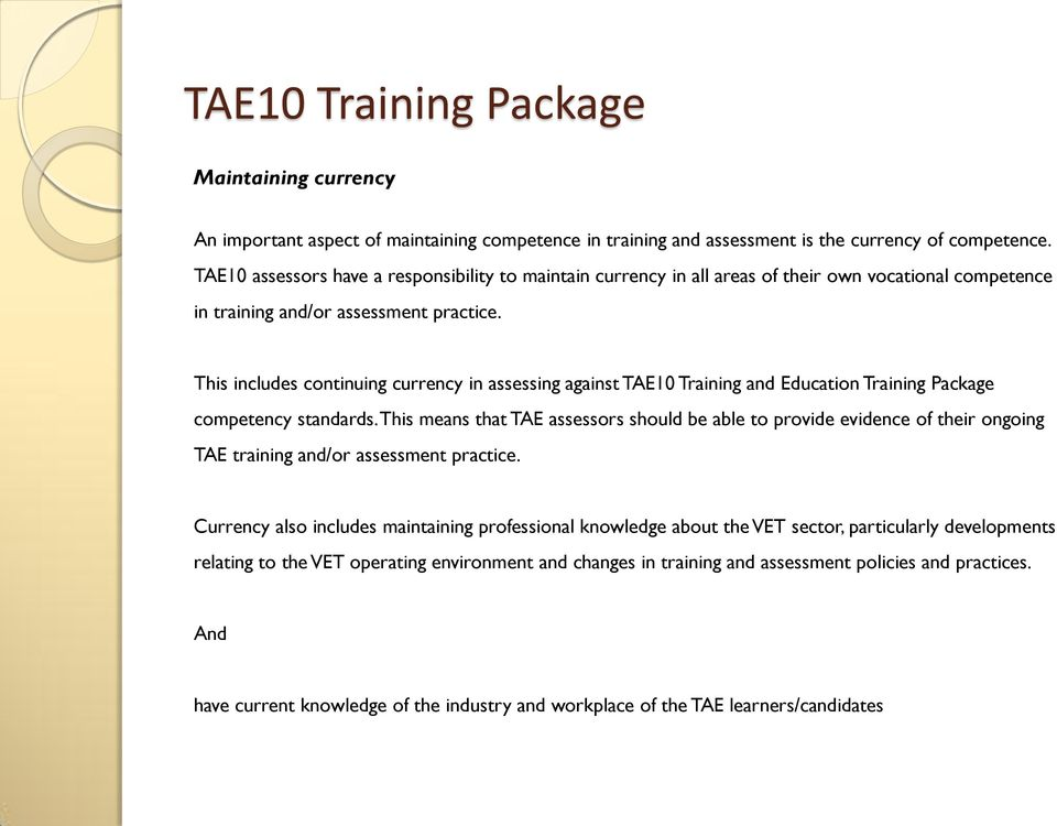 This includes continuing currency in assessing against TAE10 Training and Education Training Package competency standards.