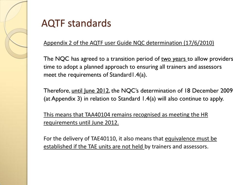 Therefore, until June 2012, the NQC s determination of 18 December 2009 (at Appendix 3) in relation to Standard 1.4(a) will also continue to apply.