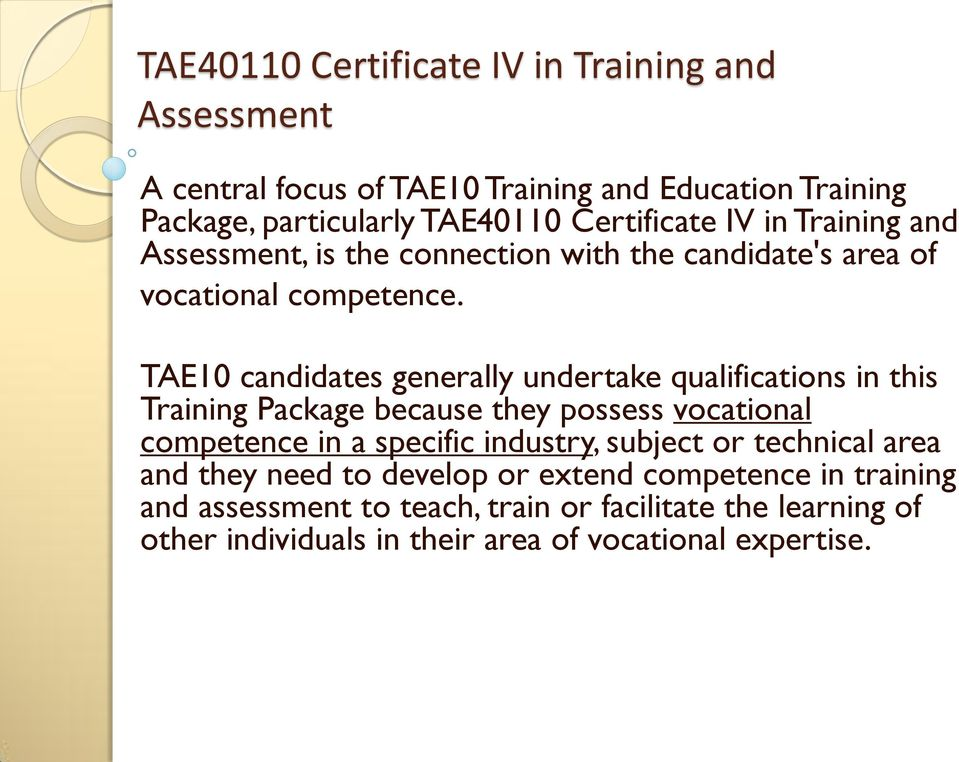 TAE10 candidates generally undertake qualifications in this Training Package because they possess vocational competence in a specific industry,