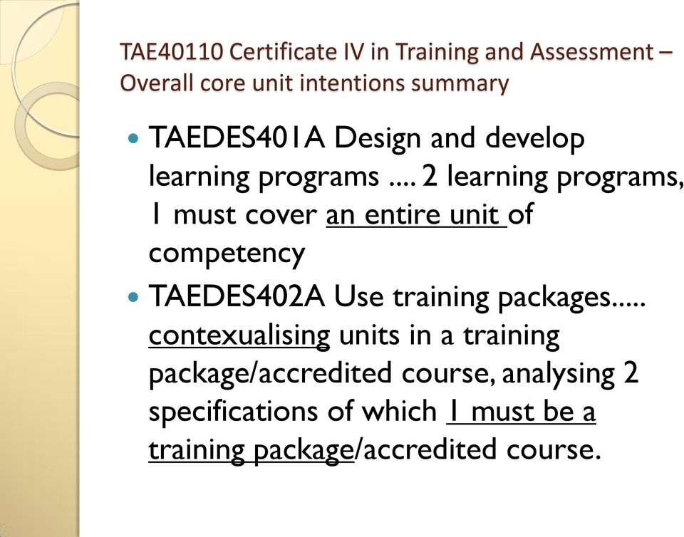 .. 2 learning programs, 1 must cover an entire unit of competency TAEDES402A Use training