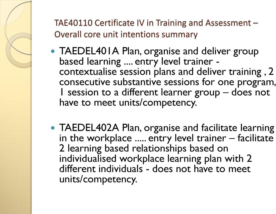 different learner group does not have to meet units/competency. TAEDEL402A Plan, organise and facilitate learning in the workplace.