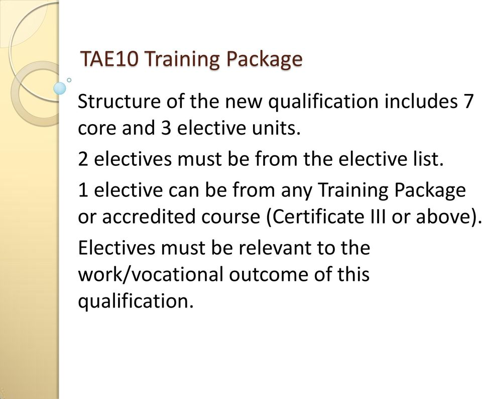 1 elective can be from any Training Package or accredited course (Certificate