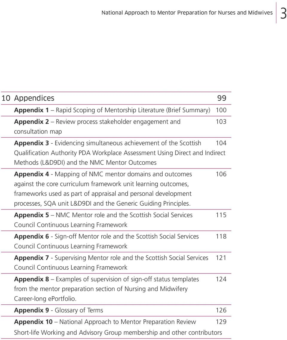 and the NMC Mentor Outcomes Appendix 4 - Mapping of NMC mentor domains and outcomes 106 against the core curriculum framework unit learning outcomes, frameworks used as part of appraisal and personal