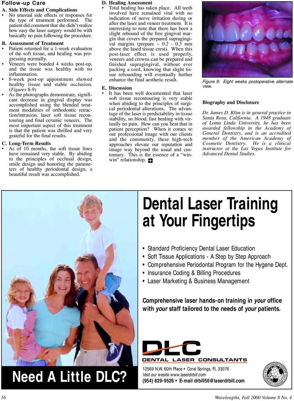 The Diode Laser in Dentistry  800 nm wavelength, is several times