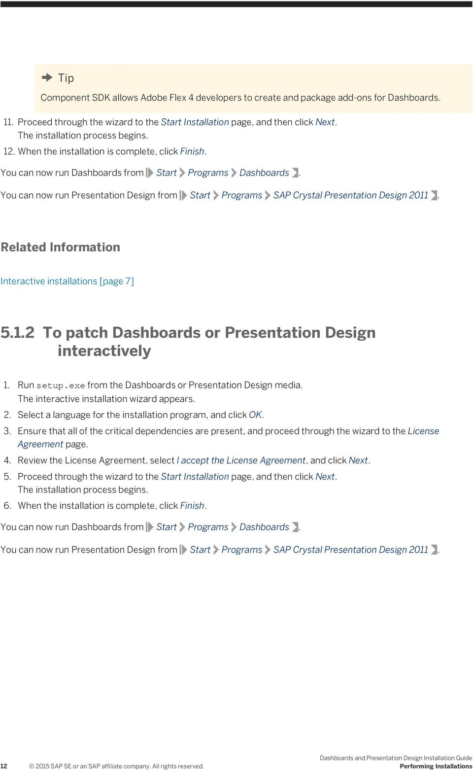 You can now run Presentation Design from Start Programs SAP Crystal Presentation  Design 2011. Related