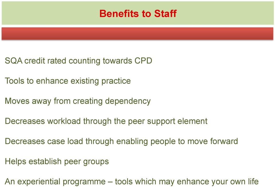 support element Decreases case load through enabling people to move forward Helps