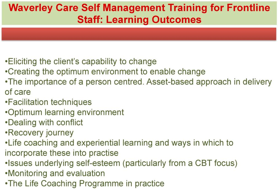 Asset-based approach in delivery of care Facilitation techniques Optimum learning environment Dealing with conflict Recovery journey Life