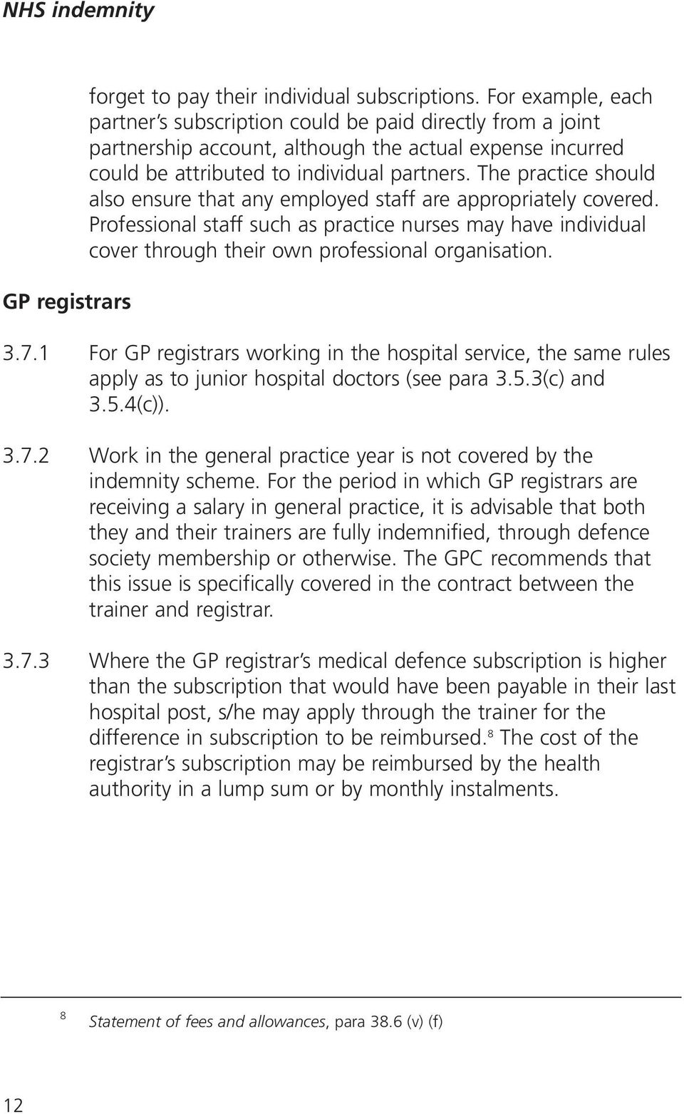 The practice should also ensure that any employed staff are appropriately covered. Professional staff such as practice nurses may have individual cover through their own professional organisation. 3.