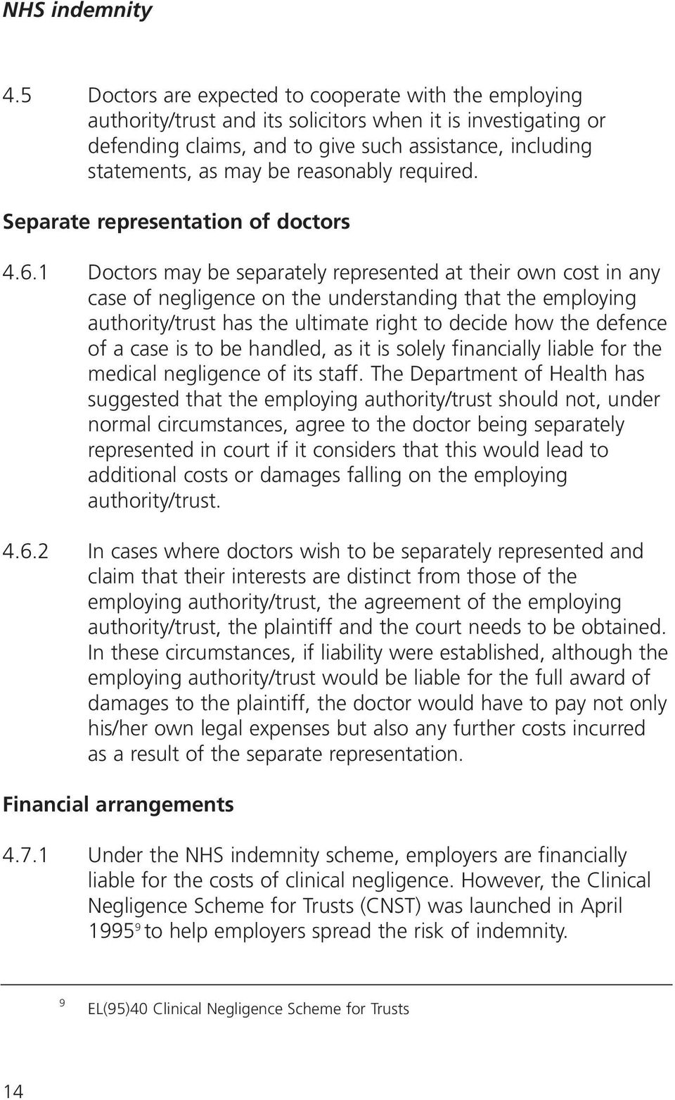 1 Doctors may be separately represented at their own cost in any case of negligence on the understanding that the employing authority/trust has the ultimate right to decide how the defence of a case