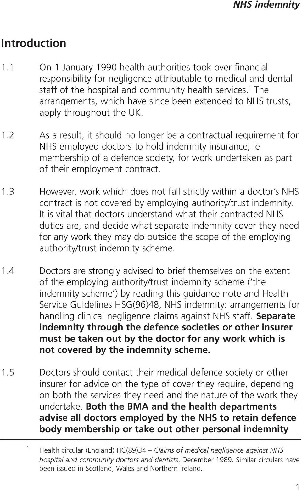 2 As a result, it should no longer be a contractual requirement for NHS employed doctors to hold indemnity insurance, ie membership of a defence society, for work undertaken as part of their