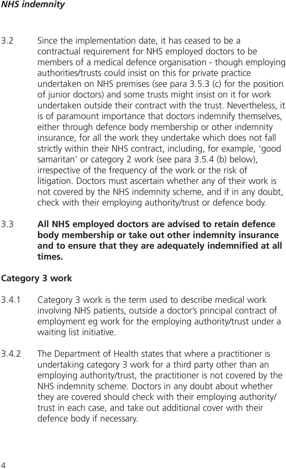 3 (c) for the position of junior doctors) and some trusts might insist on it for work undertaken outside their contract with the trust.