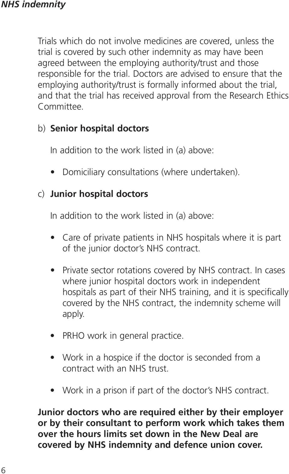 b) Senior hospital doctors In addition to the work listed in (a) above: Domiciliary consultations (where undertaken).