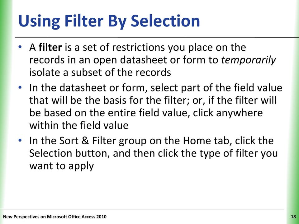 if the filter will be based on the entire field value, click anywhere within the field value In the Sort & Filter group on the Home