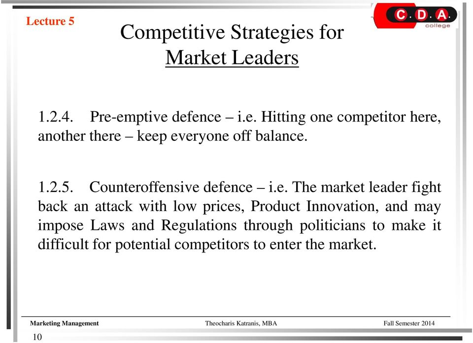offensive defence i.e. The market leader fight back an attack with low prices, Product