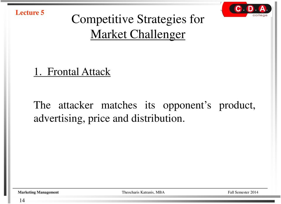 Frontal Attack The attacker matches