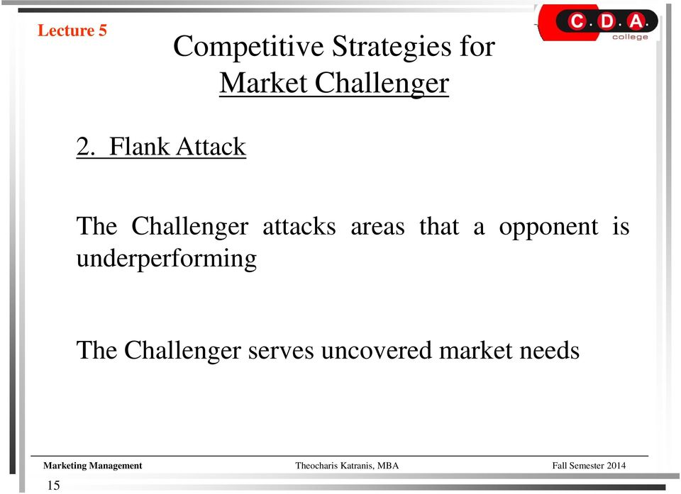 Flank Attack The Challenger attacks areas