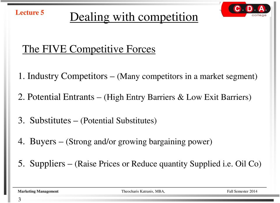 Potential Entrants (High Entry Barriers & Low Exit Barriers) 3. Substitutes (Potential Substitutes) 4.