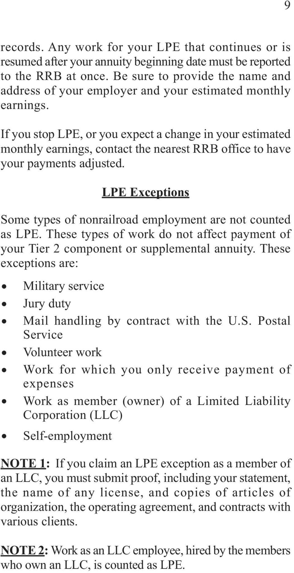 If you stop LPE, or you expect a change in your estimated monthly earnings, contact the nearest RRB office to have your payments adjusted.
