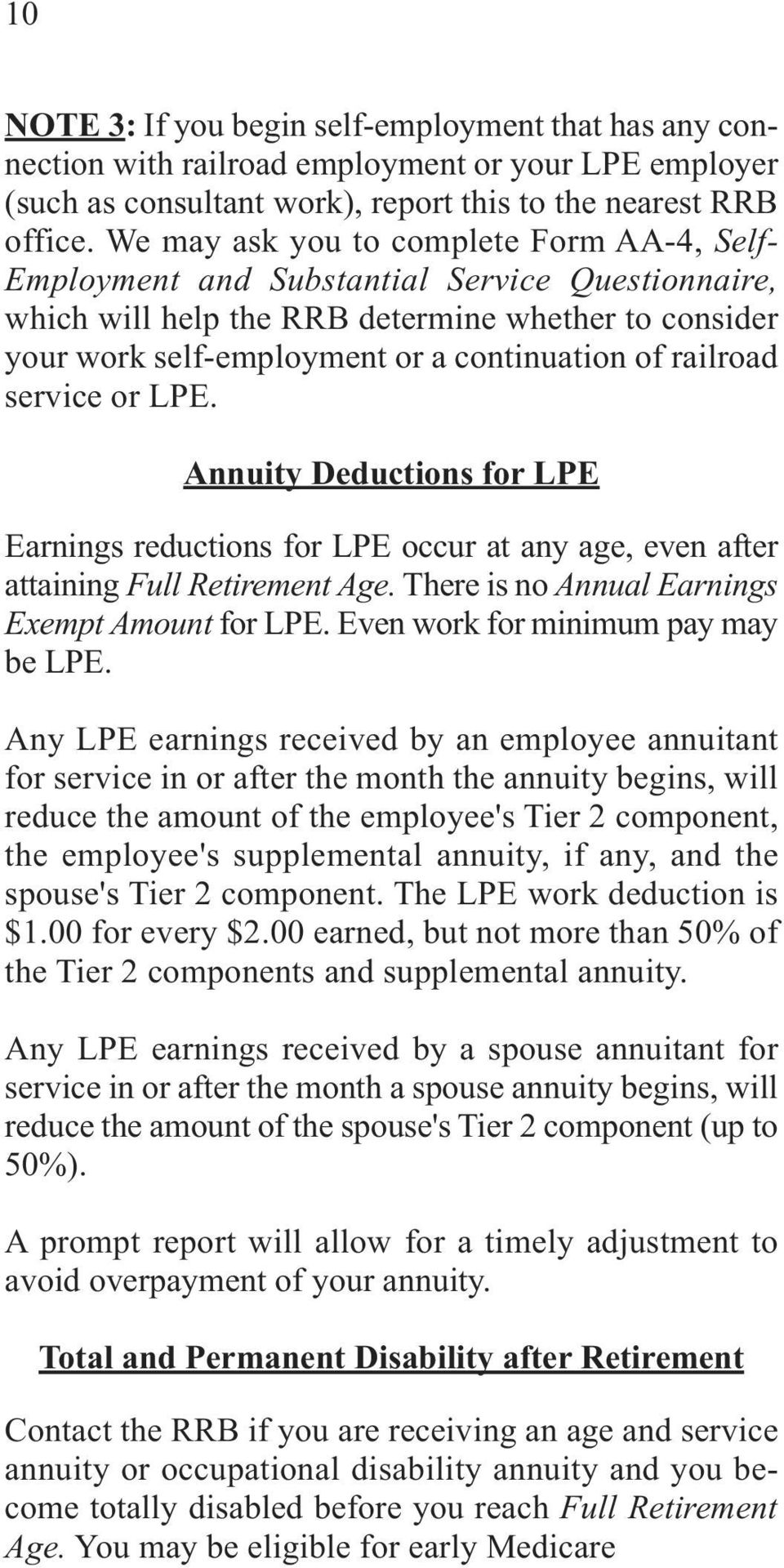 railroad service or LPE. Annuity Deductions for LPE Earnings reductions for LPE occur at any age, even after attaining Full Retirement Age. There is no Annual Earnings Exempt Amount for LPE.