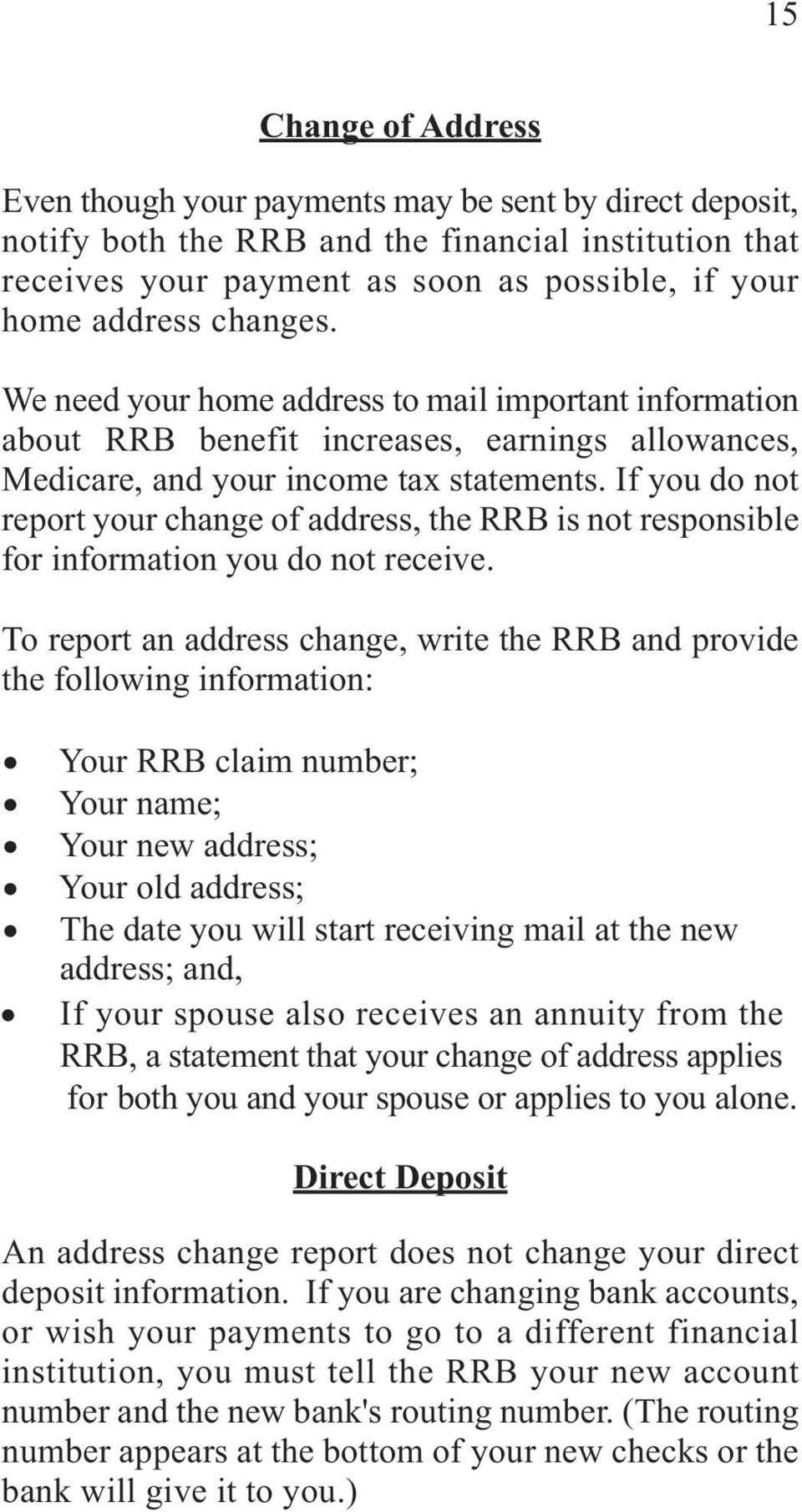 If you do not report your change of address, the RRB is not responsible for information you do not receive.
