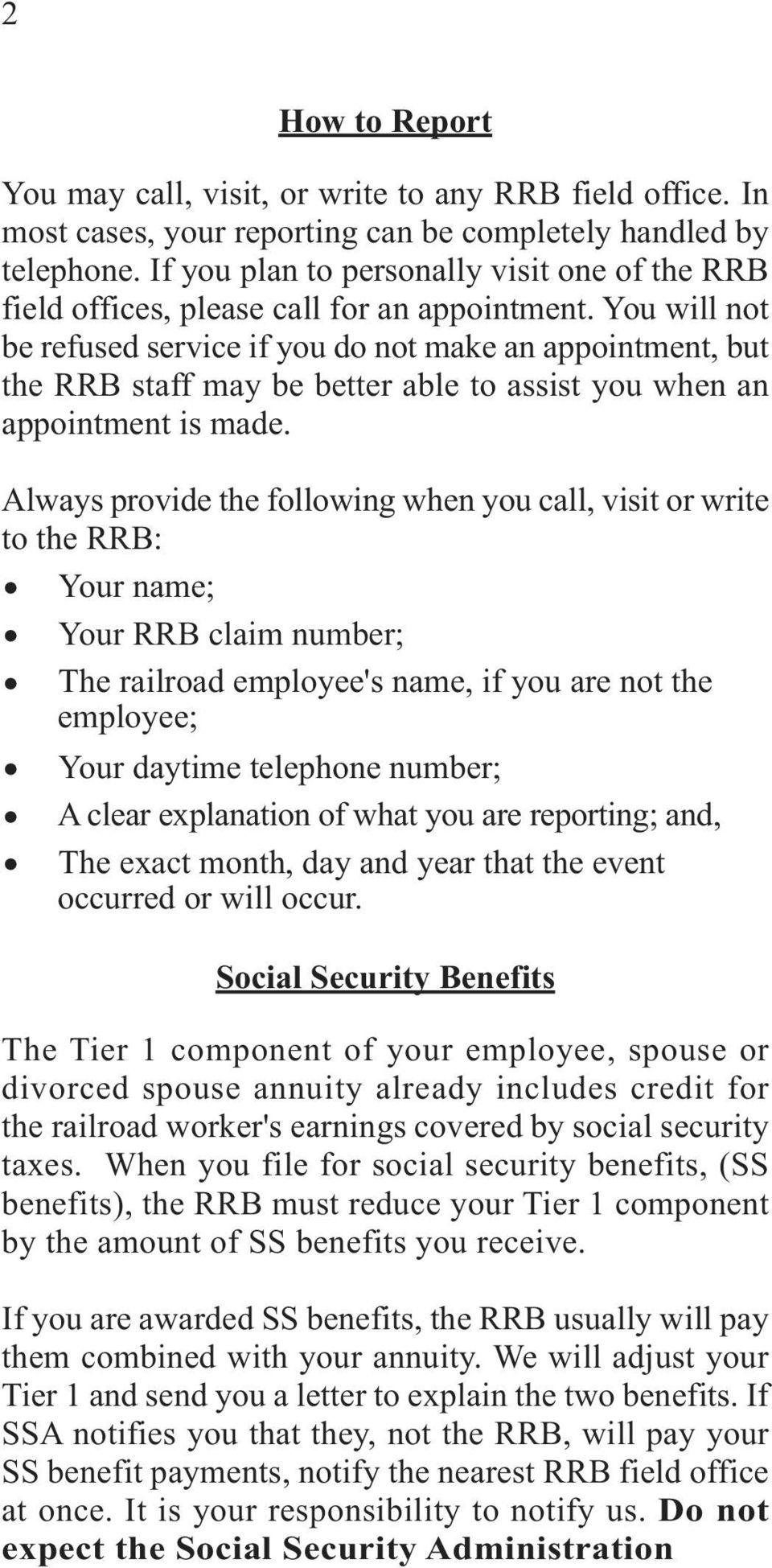 You will not be refused service if you do not make an appointment, but the RRB staff may be better able to assist you when an appointment is made.