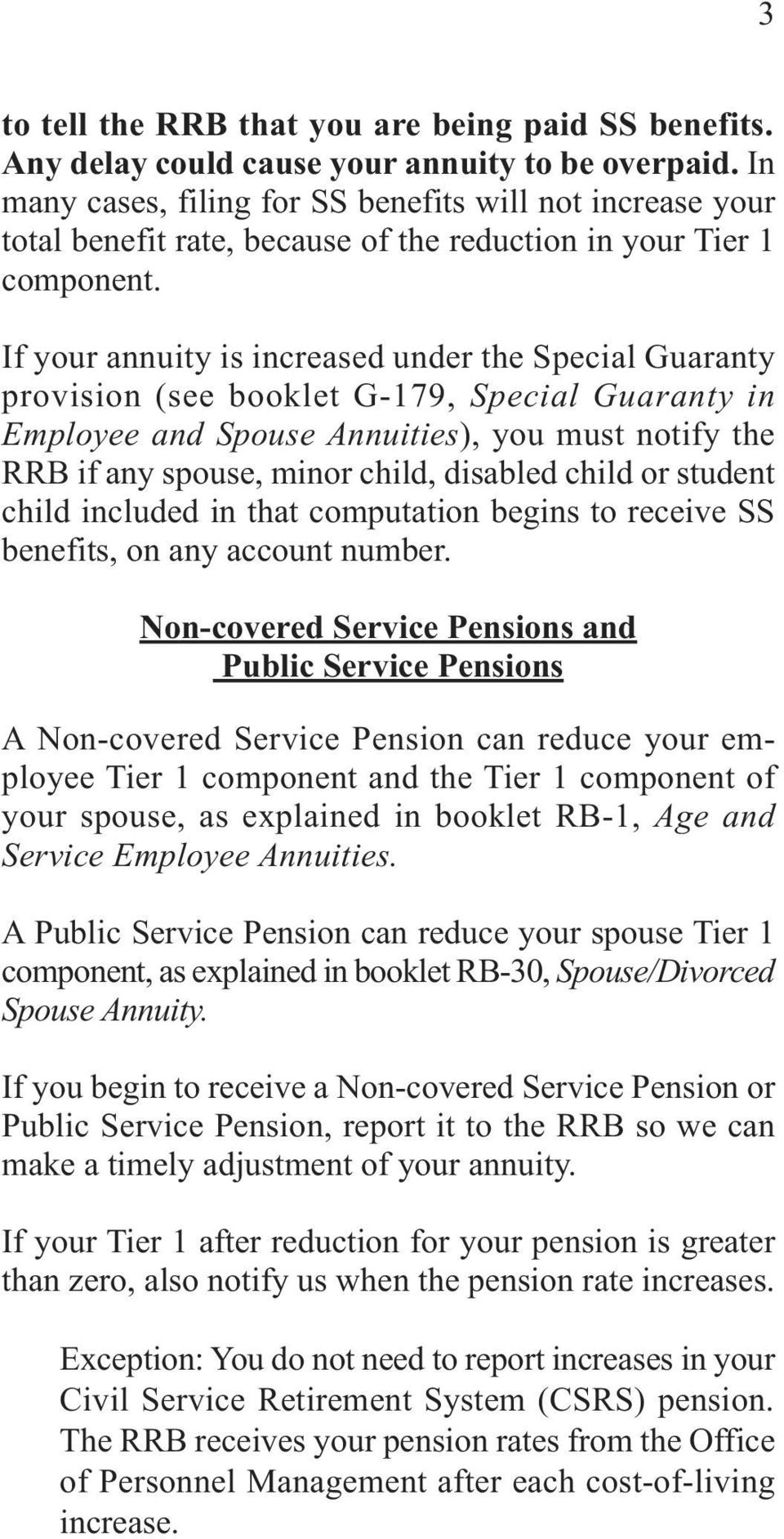 If your annuity is increased under the Special Guaranty provision (see booklet G-179, Special Guaranty in Employee and Spouse Annuities), you must notify the RRB if any spouse, minor child, disabled