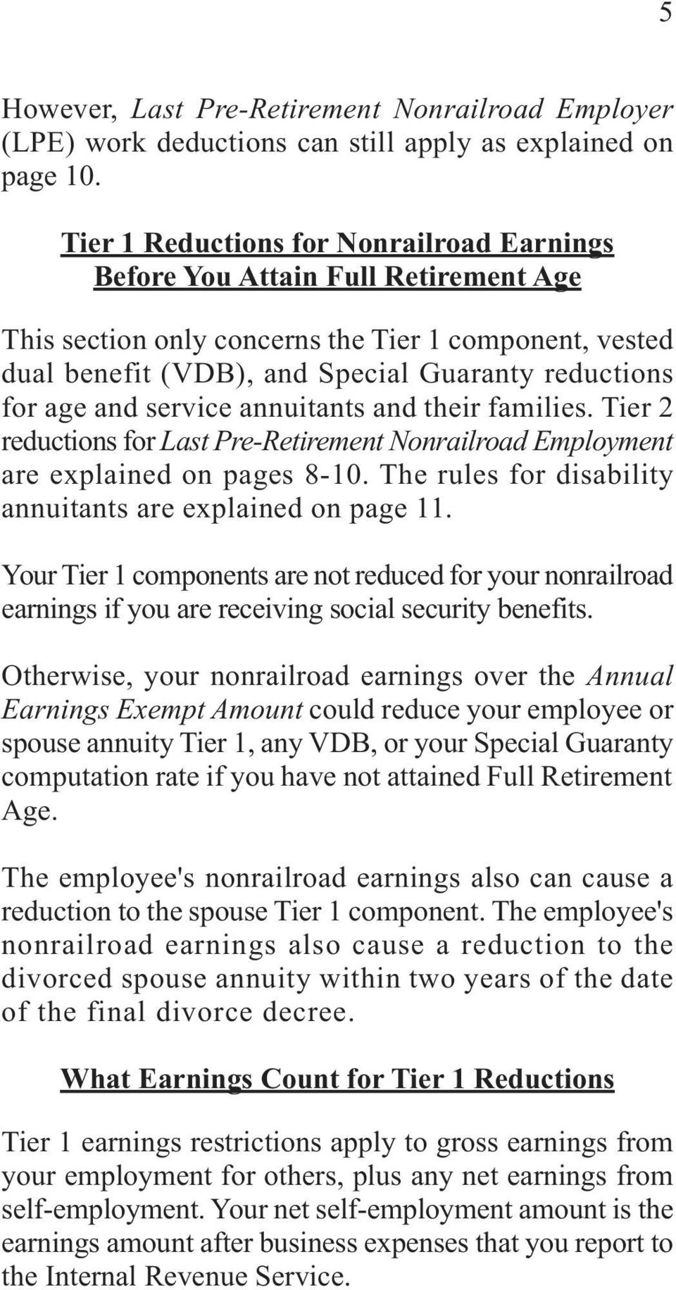 and service annuitants and their families. Tier 2 reductions for Last Pre-Retirement Nonrailroad Employment are explained on pages 8-10. The rules for disability annuitants are explained on page 11.