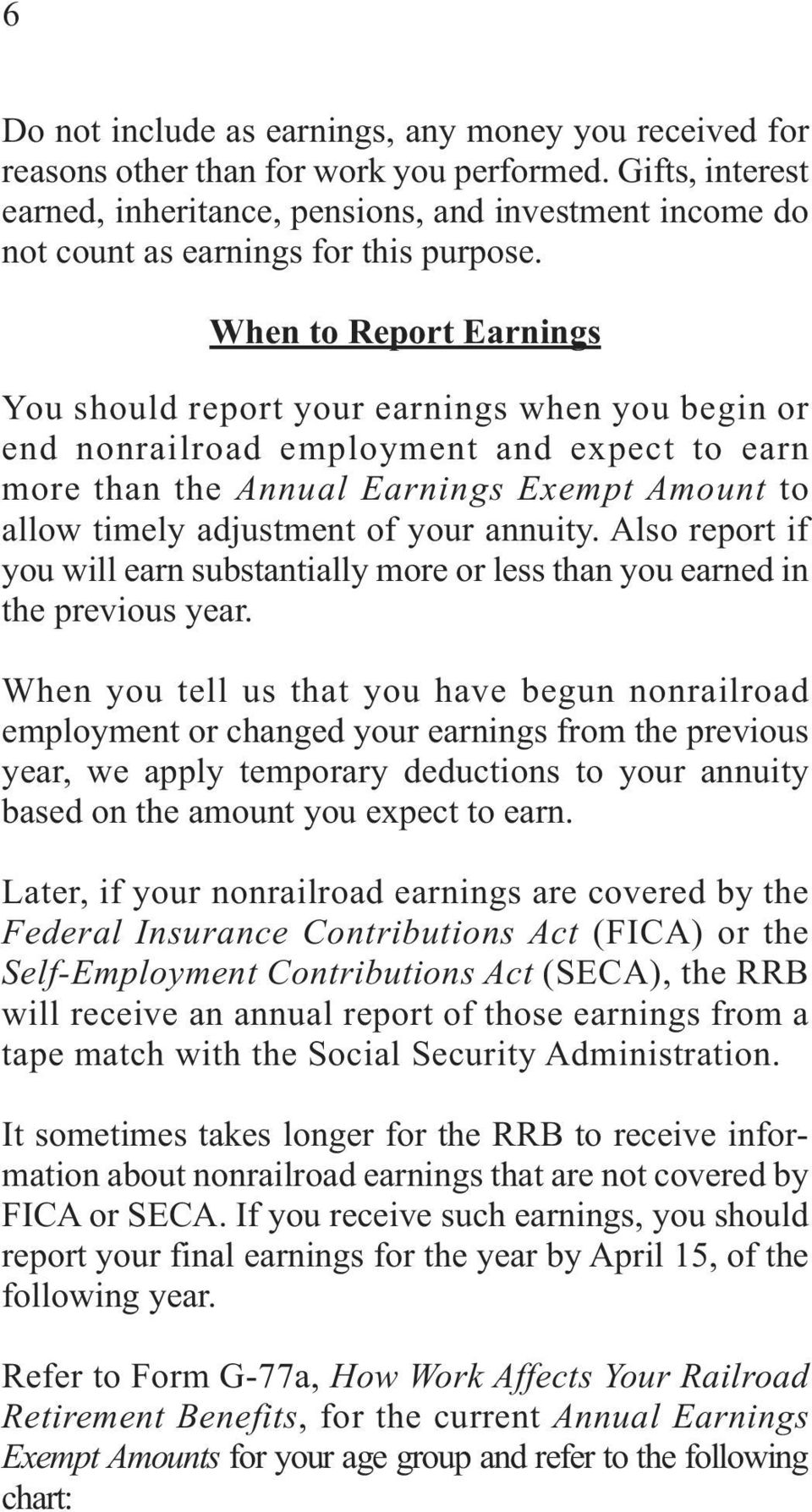 When to Report Earnings You should report your earnings when you begin or end nonrailroad employment and expect to earn more than the Annual Earnings Exempt Amount to allow timely adjustment of your
