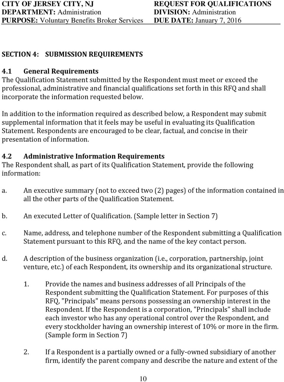 1 General Requirements The Qualification Statement submitted by the Respondent must meet or exceed the professional, administrative and financial qualifications set forth in this RFQ and shall
