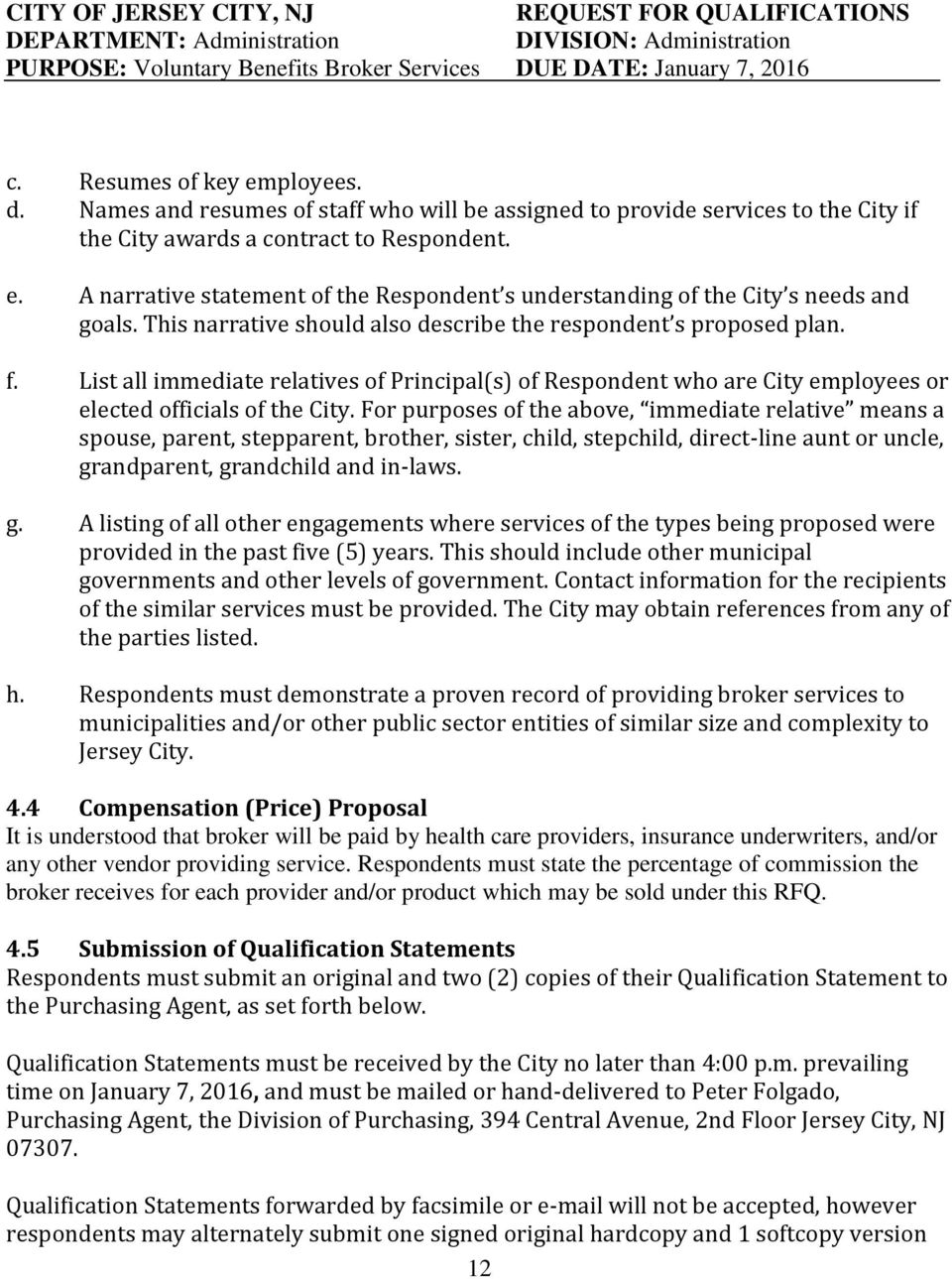 This narrative should also describe the respondent s proposed plan. f. List all immediate relatives of Principal(s) of Respondent who are City employees or elected officials of the City.
