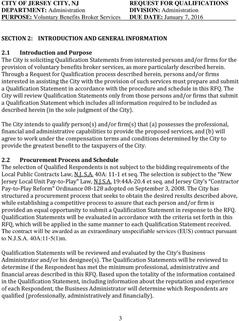 1 Introduction and Purpose The City is soliciting Qualification Statements from interested persons and/or firms for the provision of voluntary benefits broker services, as more particularly described