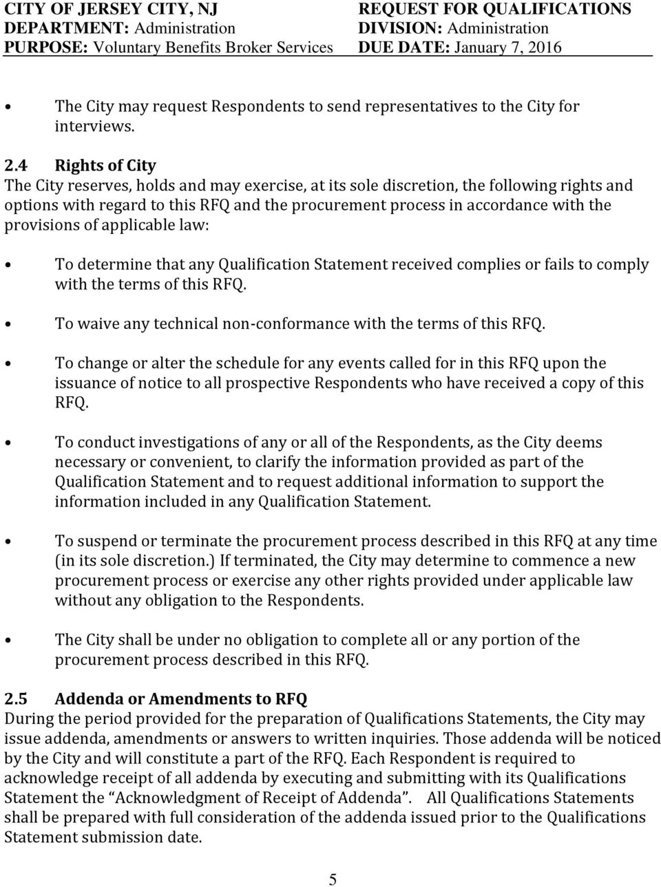 4 Rights of City The City reserves, holds and may exercise, at its sole discretion, the following rights and options with regard to this RFQ and the procurement process in accordance with the