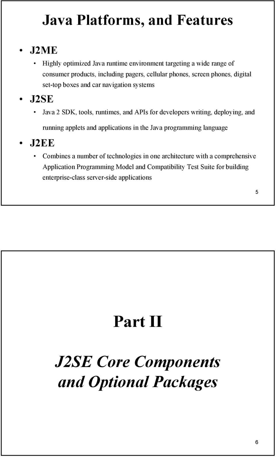 running applets and applications in the Java programming language J2EE Combines a number of technologies in one architecture with a comprehensive