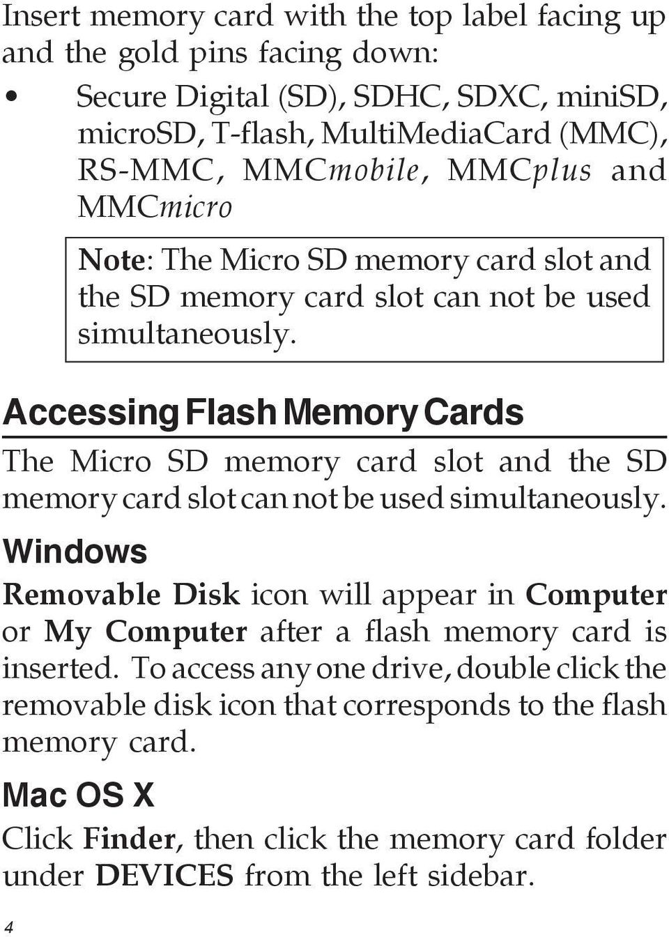 Accessing Flash Memory Cards The Micro SD memory card slot and the SD memory card slot can not be used simultaneously.