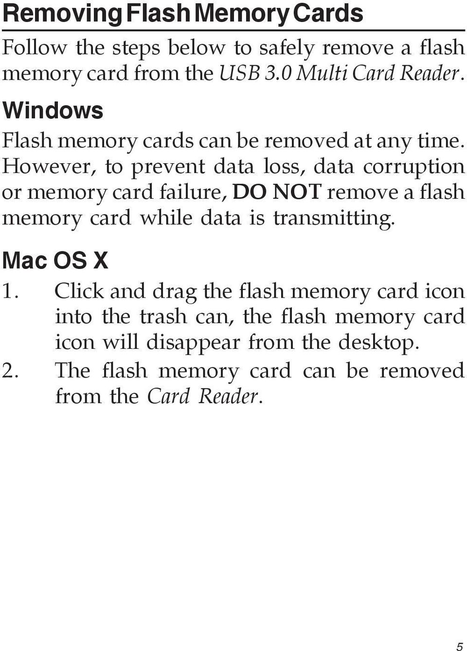 However, to prevent data loss, data corruption or memory card failure, DO NOT remove a flash memory card while data is