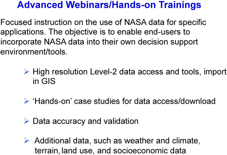 Ø High resolution Level-2 data access and tools, import in GIS Ø Hands-on case studies for data access/download Ø