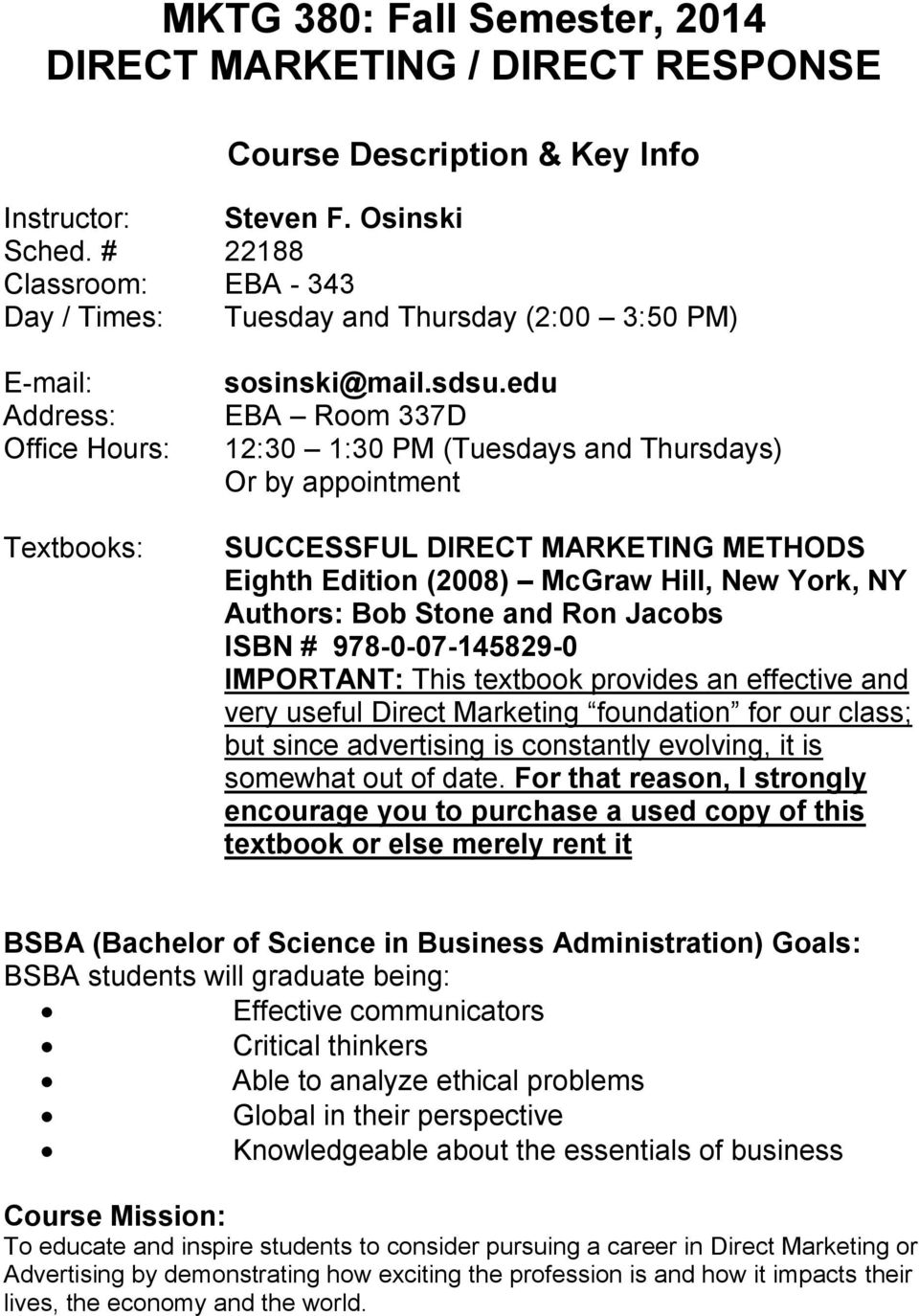 edu EBA Room 337D 12:30 1:30 PM (s and Thursdays) Or by appointment SUCCESSFUL DIRECT MARKETING METHODS Eighth Edition (2008) McGraw Hill, New York, NY Authors: Bob Stone and Ron Jacobs ISBN #