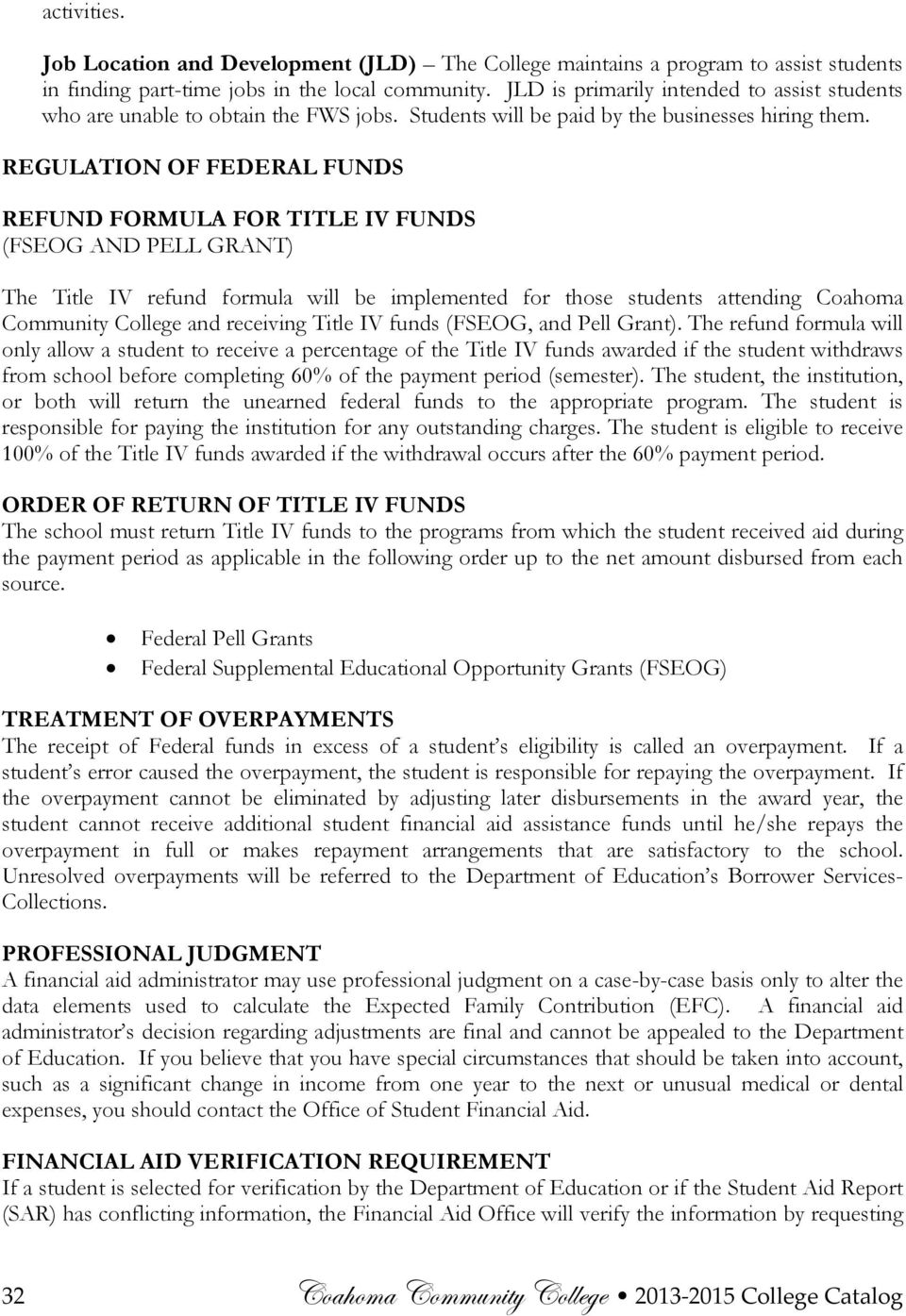 REGULATION OF FEDERAL FUNDS REFUND FORMULA FOR TITLE IV FUNDS (FSEOG AND PELL GRANT) The Title IV refund formula will be implemented for those students attending Coahoma Community College and