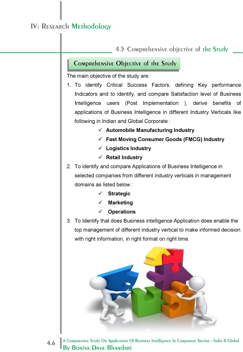 applications of Business Intelligence in different Industry Verticals like following in Indian and Global Corporate : Automobile Manufacturing Industry Fast Moving Consumer Goods (FMCG) Industry