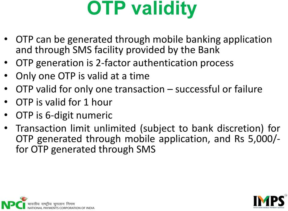 transaction successful or failure OTP is valid for 1 hour OTP is 6-digit numeric Transaction limit unlimited
